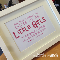 How is it possible that out of all the little girls in the whole world we got the best ones? framed print